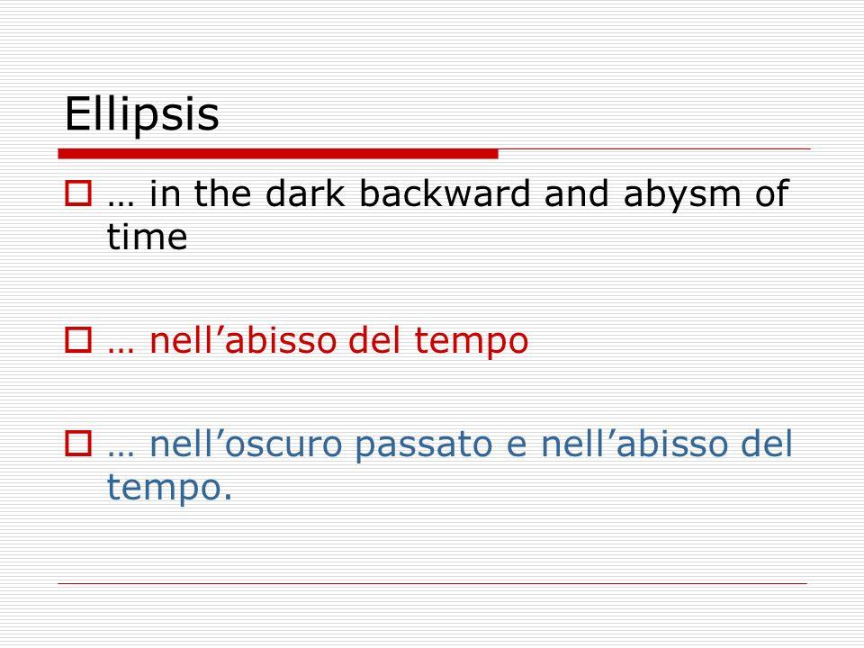 Ellipsis … in the dark backward and abysm of time … nellabisso del tempo … nelloscuro passato e nellabisso del tempo.