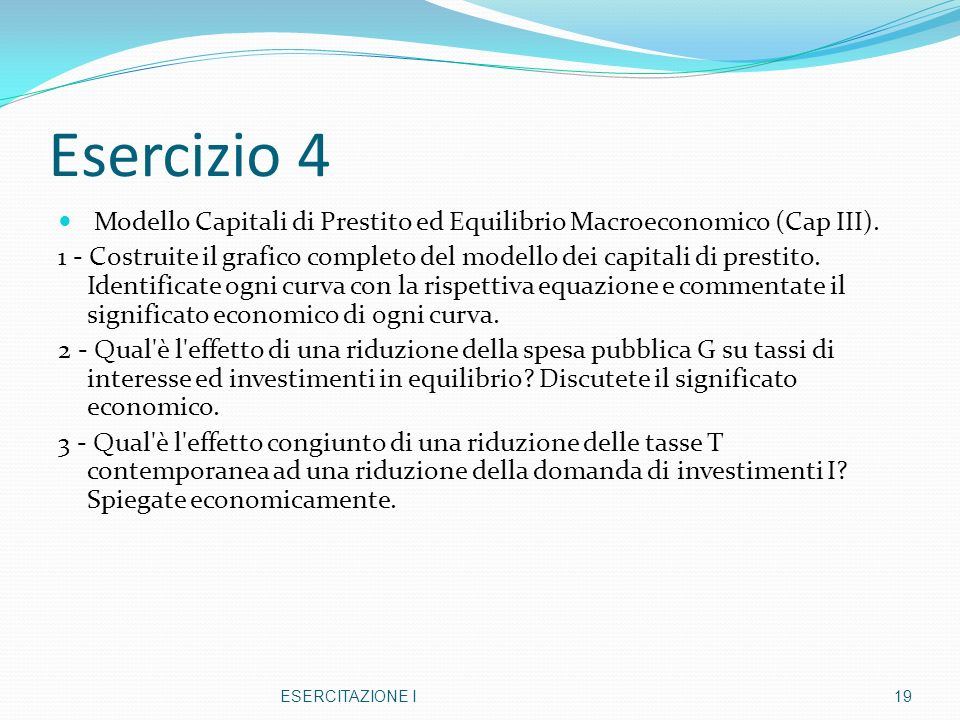 Esercizio 4 Modello Capitali di Prestito ed Equilibrio Macroeconomico (Cap III). 1 - Costruite il grafico completo del modello dei capitali di prestit