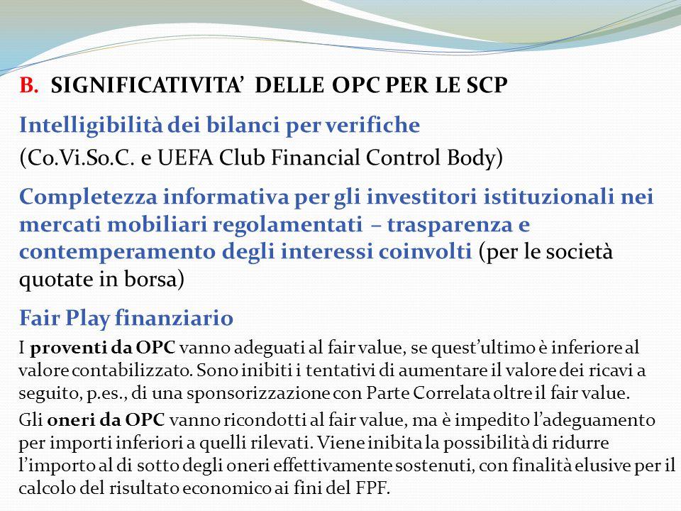 B. SIGNIFICATIVITA DELLE OPC PER LE SCP Intelligibilità dei bilanci per verifiche (Co.Vi.So.C. e UEFA Club Financial Control Body) Completezza informa