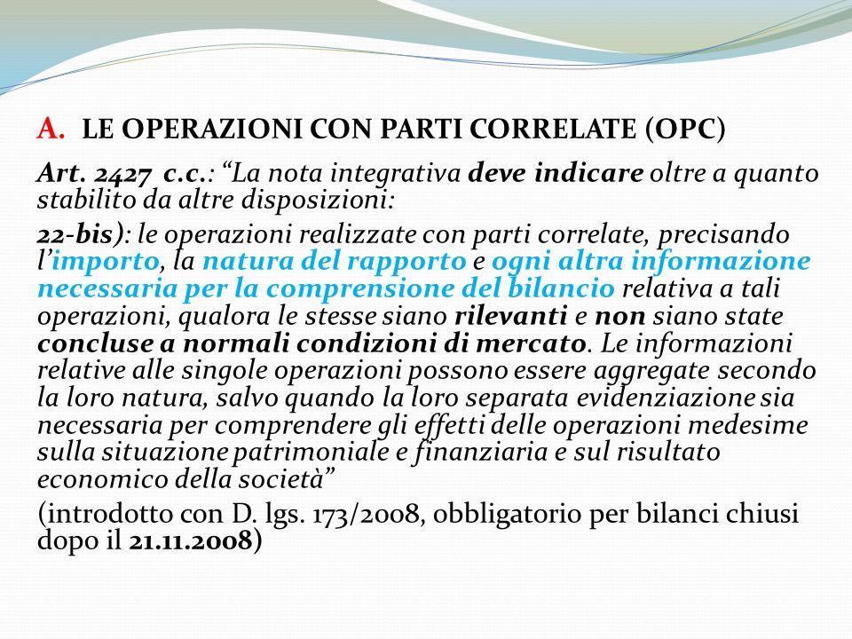 A. LE OPERAZIONI CON PARTI CORRELATE (OPC) Art. 2427 c.c.: La nota integrativa deve indicare oltre a quanto stabilito da altre disposizioni: 22-bis):