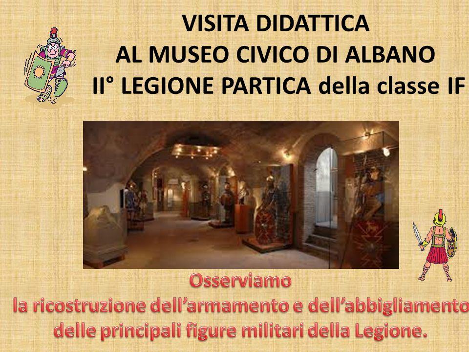 VISITA DIDATTICA AL MUSEO CIVICO DI ALBANO II° LEGIONE PARTICA della classe IF