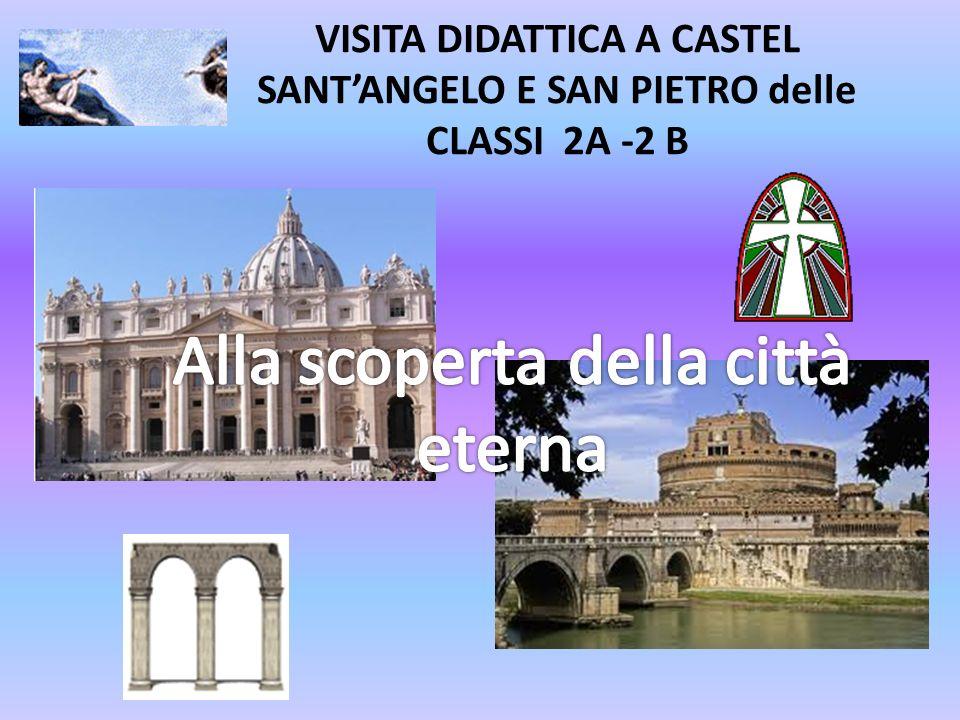 VISITA DIDATTICA A CASTEL SANTANGELO E SAN PIETRO delle CLASSI 2A -2 B