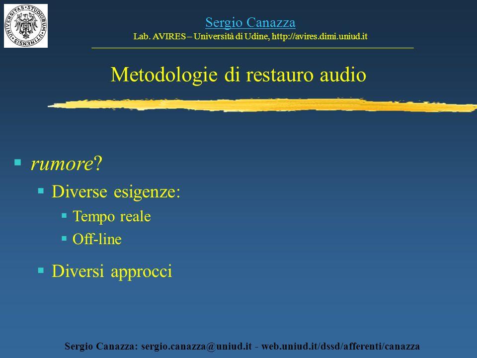 Metodologie di restauro audio Sergio Canazza Lab. AVIRES – Università di Udine, http://avires.dimi.uniud.it Sergio Canazza: sergio.canazza@uniud.it -