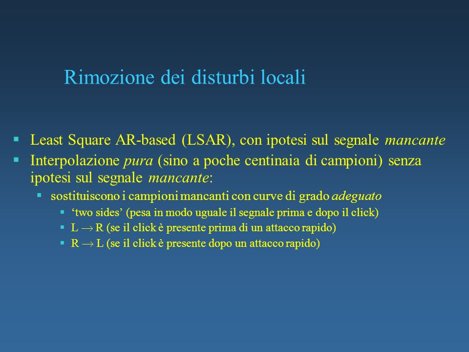 Least Square AR-based (LSAR), con ipotesi sul segnale mancante Interpolazione pura (sino a poche centinaia di campioni) senza ipotesi sul segnale manc