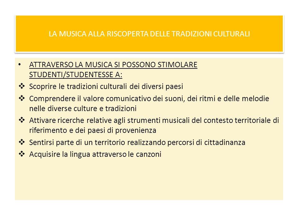 ALLA SCOPERALLTA DELLE TRADIZIONI CULTURALI ATTRAVERSO LA MUSICA ATTRAVERSO LA MUSICA SI POSSONO STIMOLARE STUDENTI/STUDENTESSE A: Scoprire le tradizi