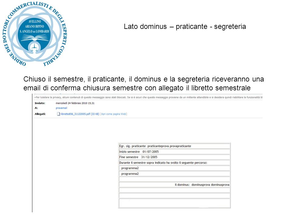 Chiuso il semestre, il praticante, il dominus e la segreteria riceveranno una email di conferma chiusura semestre con allegato il libretto semestrale Lato dominus – praticante - segreteria