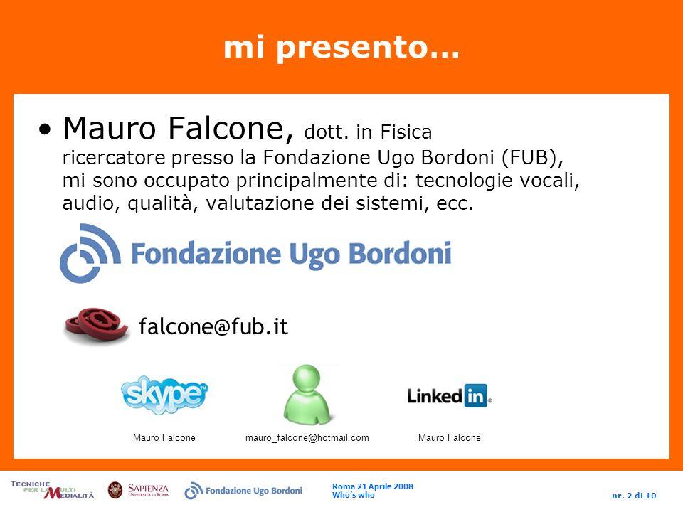 Roma 21 Aprile 2008 Whos who nr. 2 di 10 mi presento… Mauro Falcone, dott.