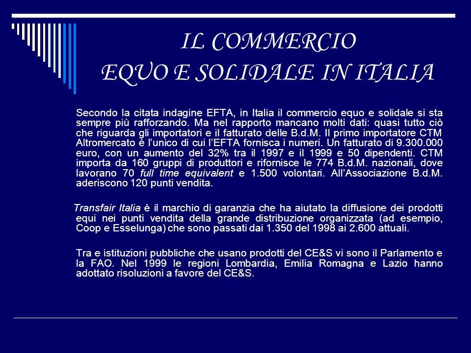 IL COMMERCIO EQUO E SOLIDALE IN ITALIA Secondo la citata indagine EFTA, in Italia il commercio equo e solidale si sta sempre più rafforzando. Ma nel r