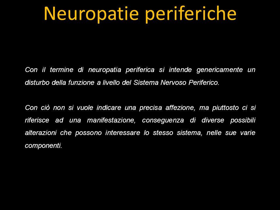 Neuropatie periferiche Con il termine di neuropatia periferica si intende genericamente un disturbo della funzione a livello del Sistema Nervoso Periferico.