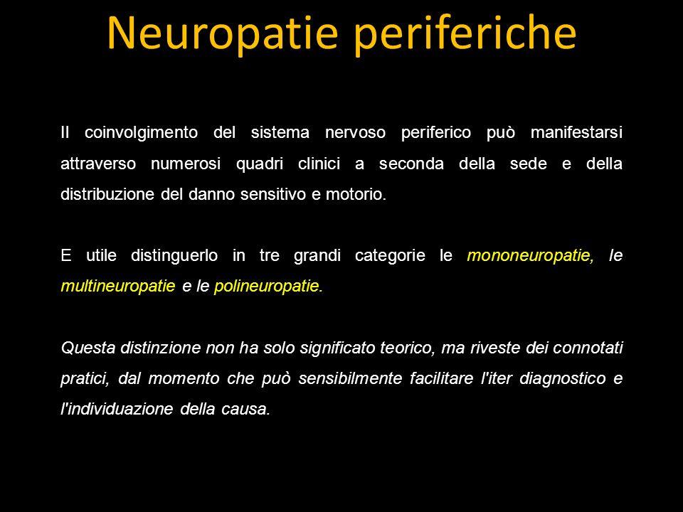 Neuropatie periferiche Il coinvolgimento del sistema nervoso periferico può manifestarsi attraverso numerosi quadri clinici a seconda della sede e della distribuzione del danno sensitivo e motorio.