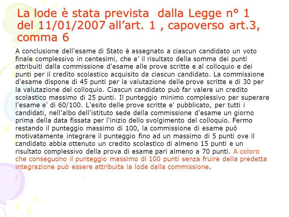 La lode è stata prevista dalla Legge n° 1 del 11/01/2007 allart. 1, capoverso art.3, comma 6 A conclusione dell'esame di Stato è assegnato a ciascun c