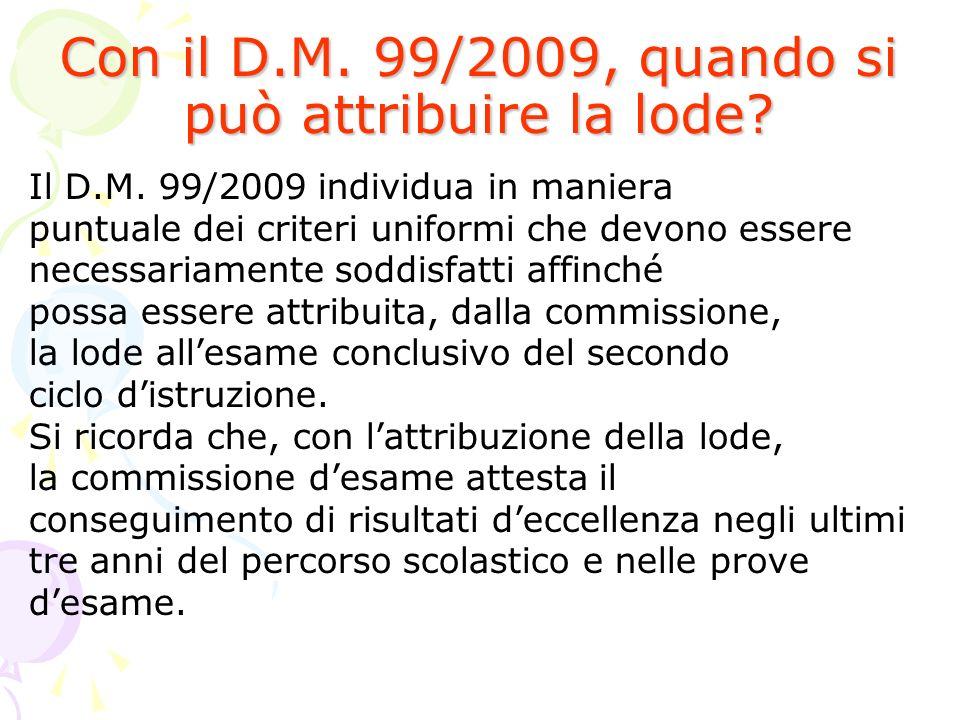 Con il D.M. 99/2009, quando si può attribuire la lode? Il D.M. 99/2009 individua in maniera puntuale dei criteri uniformi che devono essere necessaria