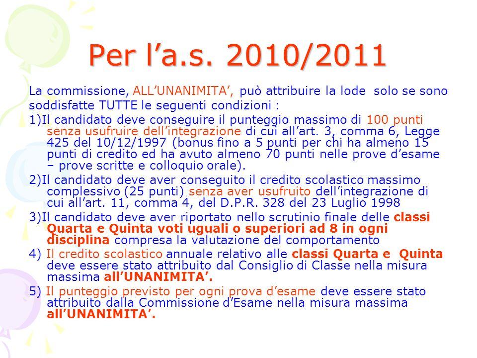 Per la.s. 2010/2011 La commissione, ALLUNANIMITA, può attribuire la lode solo se sono soddisfatte TUTTE le seguenti condizioni : 1)Il candidato deve c