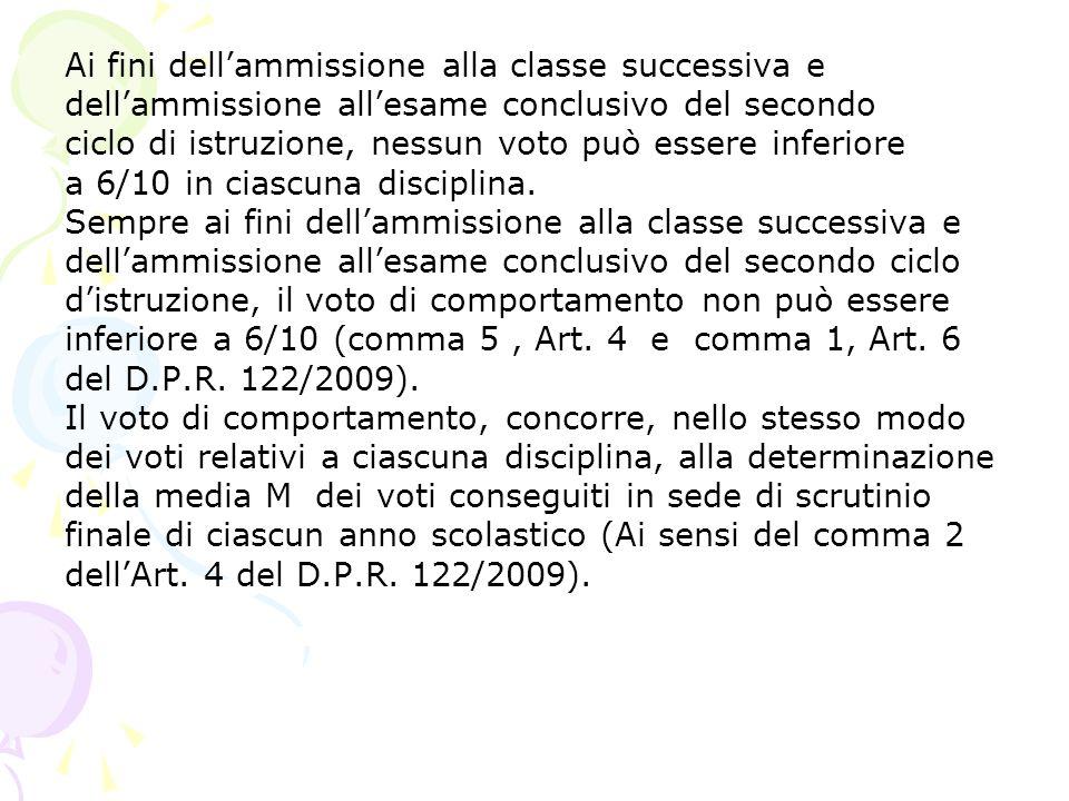 Ai fini dellammissione alla classe successiva e dellammissione allesame conclusivo del secondo ciclo di istruzione, nessun voto può essere inferiore a