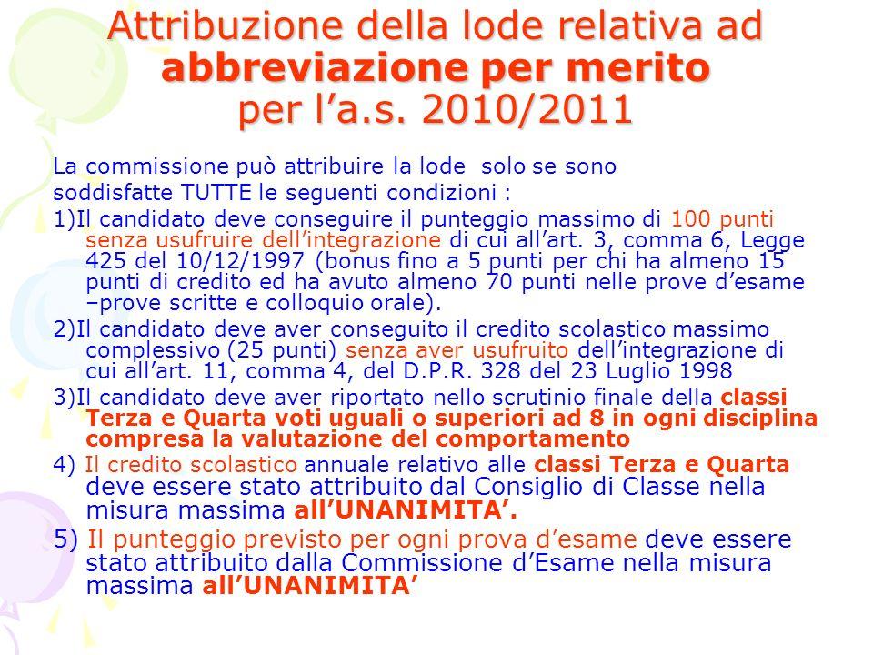 Attribuzione della lode relativa ad abbreviazione per merito per la.s. 2010/2011 La commissione può attribuire la lode solo se sono soddisfatte TUTTE