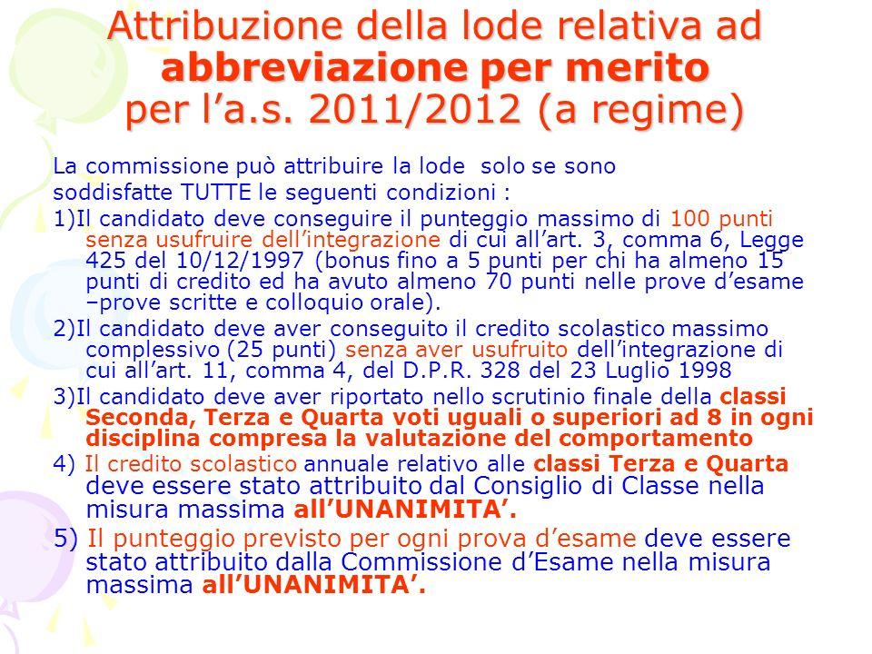 Attribuzione della lode relativa ad abbreviazione per merito per la.s. 2011/2012 (a regime) La commissione può attribuire la lode solo se sono soddisf
