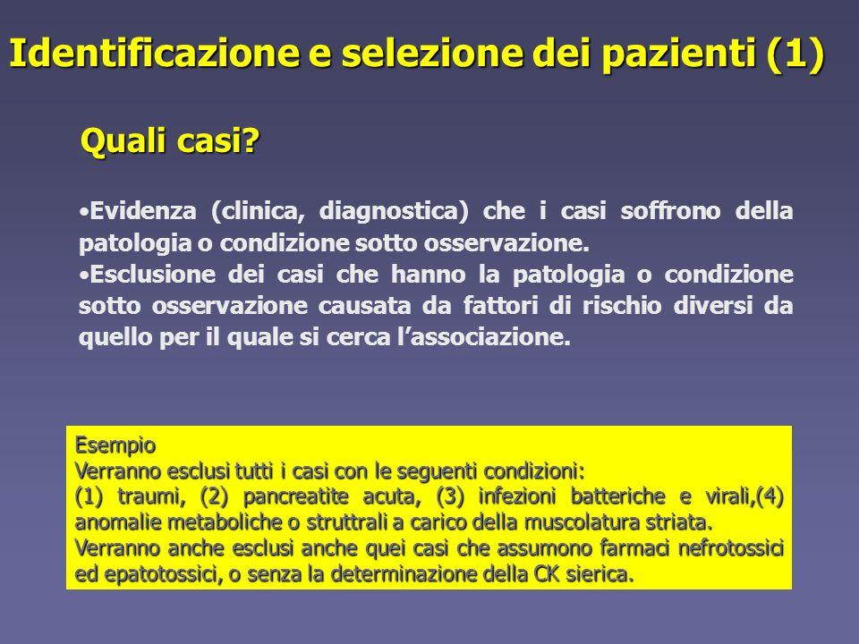 Identificazione e selezione dei pazienti (1) Quali casi? Evidenza (clinica, diagnostica) che i casi soffrono della patologia o condizione sotto osserv