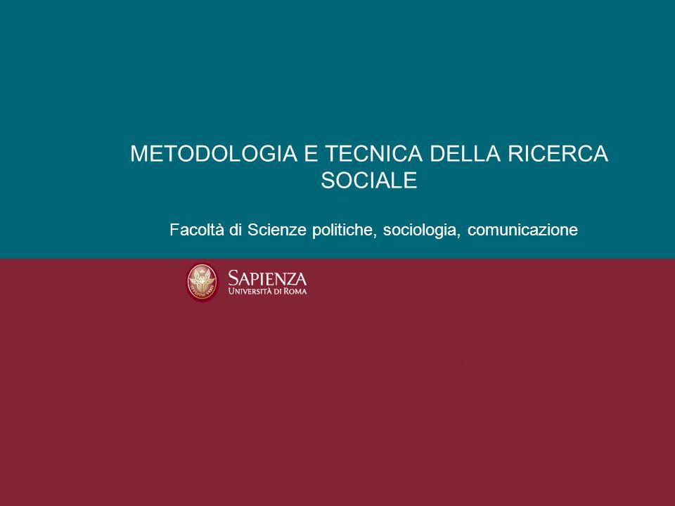 Facoltà di Scienze politiche, sociologia, comunicazione METODOLOGIA E TECNICA DELLA RICERCA SOCIALE Alessandra rimano Anno Accademico 2011/2012