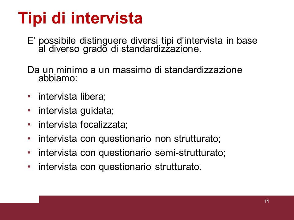 Tipi di intervista E possibile distinguere diversi tipi dintervista in base al diverso grado di standardizzazione. Da un minimo a un massimo di standa
