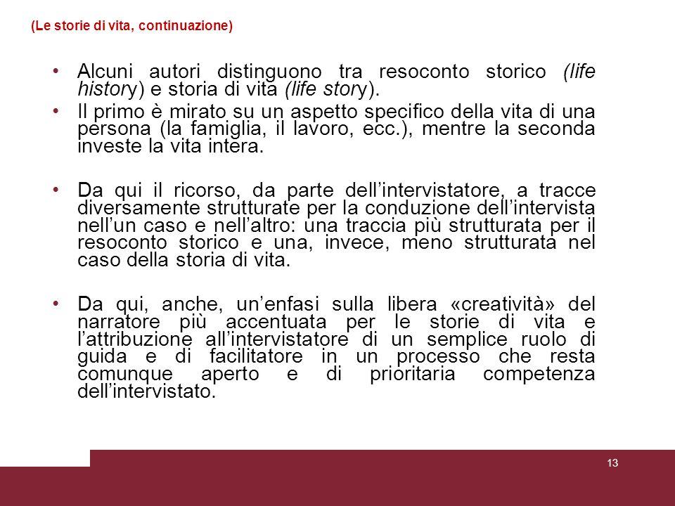 (Le storie di vita, continuazione) Alcuni autori distinguono tra resoconto storico (life history) e storia di vita (life story). Il primo è mirato su