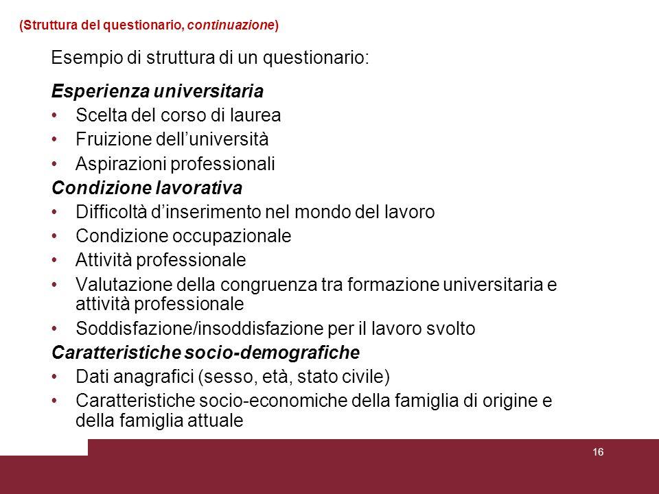 (Struttura del questionario, continuazione) Esempio di struttura di un questionario: Esperienza universitaria Scelta del corso di laurea Fruizione del