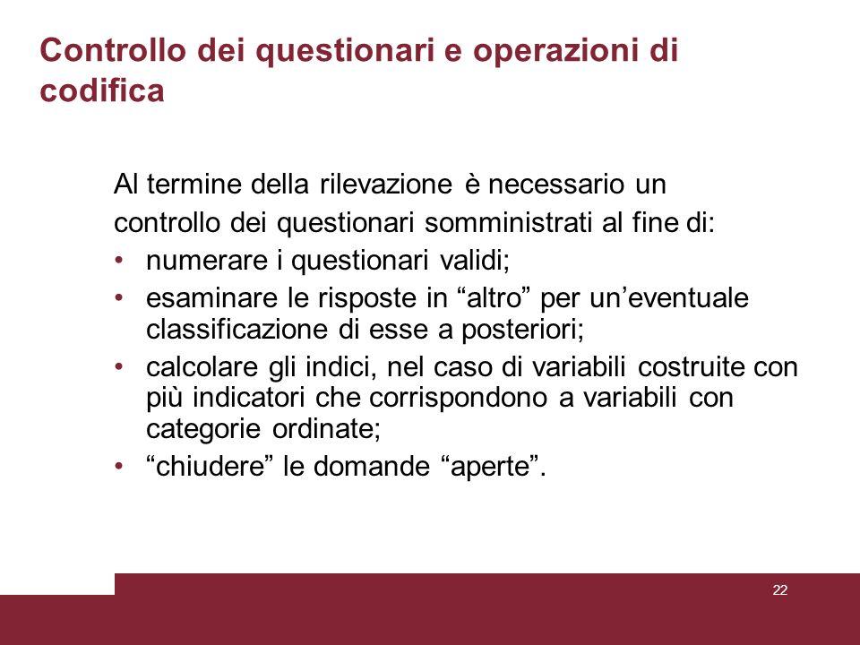 Controllo dei questionari e operazioni di codifica Al termine della rilevazione è necessario un controllo dei questionari somministrati al fine di: nu