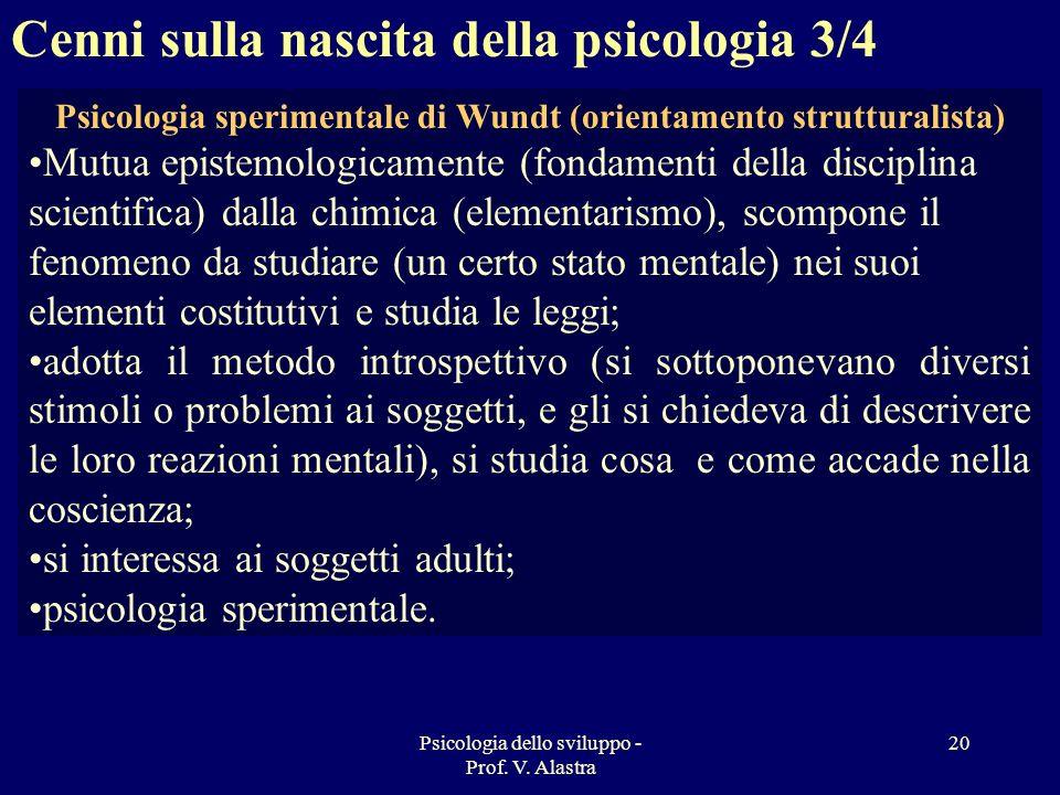 Psicologia dello sviluppo - Prof. V. Alastra 20 Psicologia sperimentale di Wundt (orientamento strutturalista) Mutua epistemologicamente (fondamenti d