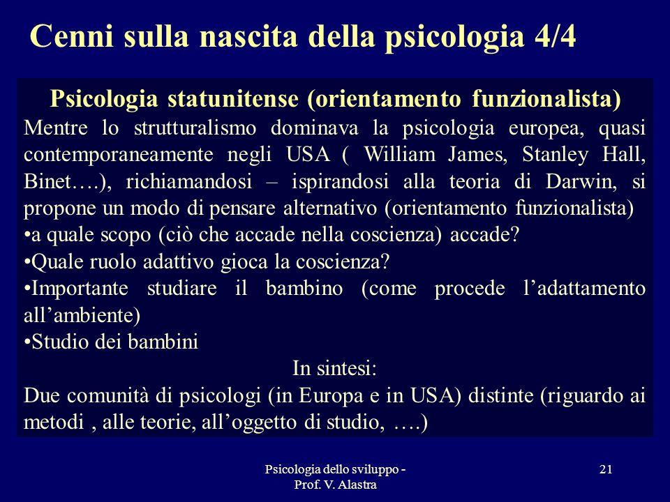 Psicologia dello sviluppo - Prof. V. Alastra 21 Psicologia statunitense (orientamento funzionalista) Mentre lo strutturalismo dominava la psicologia e