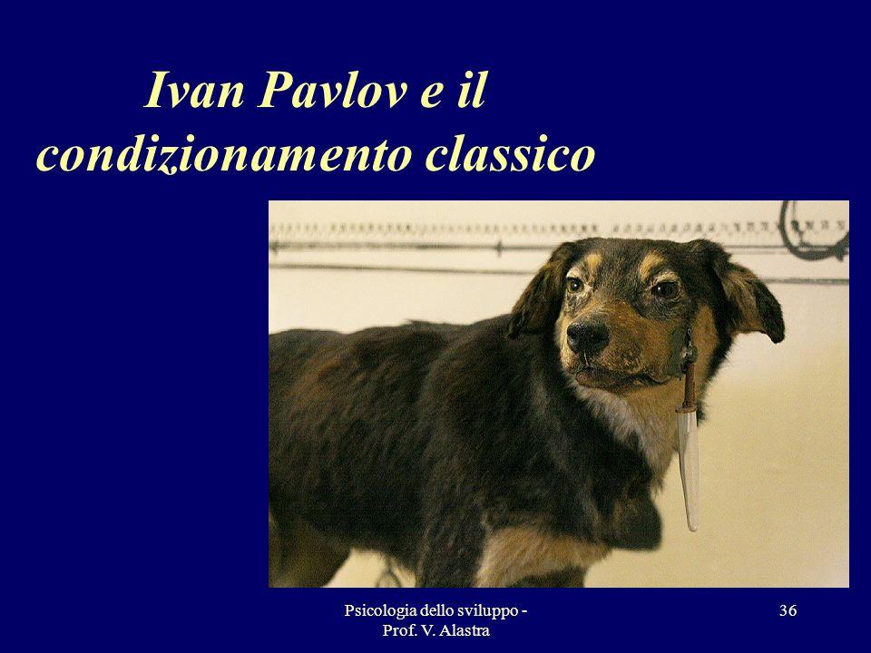 Psicologia dello sviluppo - Prof. V. Alastra 36 Ivan Pavlov e il condizionamento classico