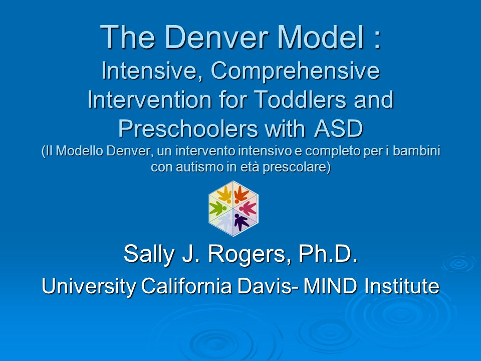 The Denver Model : Intensive, Comprehensive Intervention for Toddlers and Preschoolers with ASD (Il Modello Denver, un intervento intensivo e completo