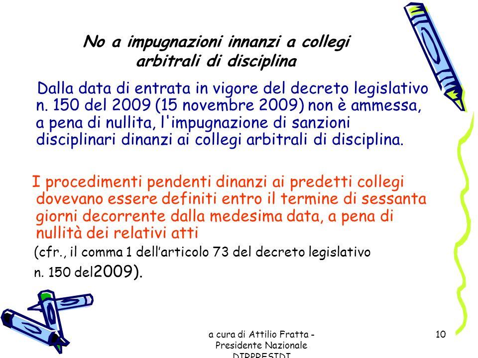 a cura di Attilio Fratta - Presidente Nazionale DIRPRESIDI 10 No a impugnazioni innanzi a collegi arbitrali di disciplina Dalla data di entrata in vig