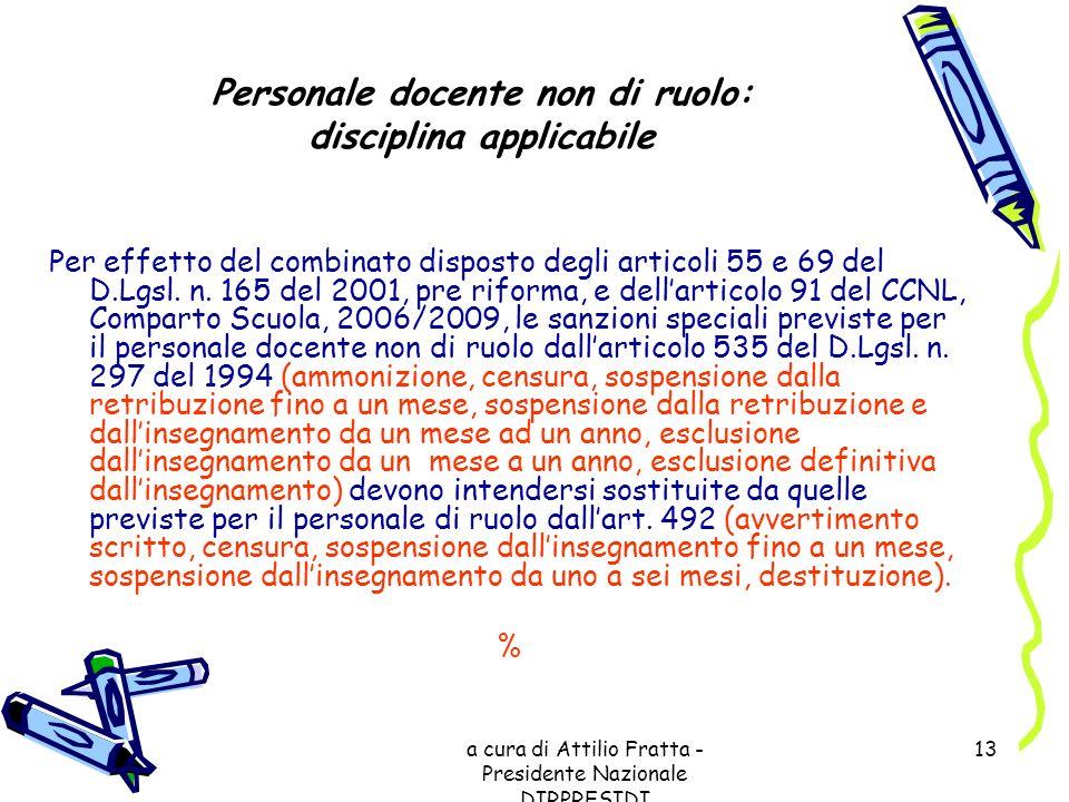 a cura di Attilio Fratta - Presidente Nazionale DIRPRESIDI 13 Personale docente non di ruolo: disciplina applicabile Per effetto del combinato dispost