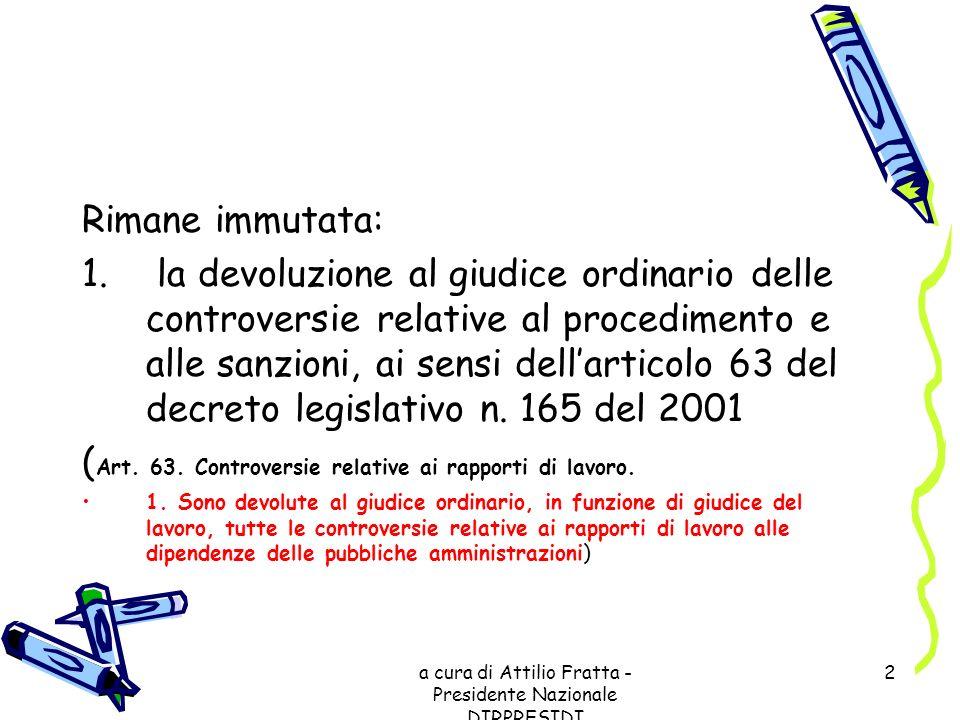 a cura di Attilio Fratta - Presidente Nazionale DIRPRESIDI 2 Rimane immutata: 1. la devoluzione al giudice ordinario delle controversie relative al pr