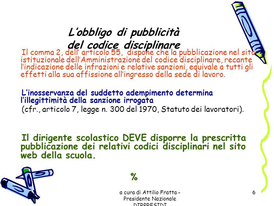 a cura di Attilio Fratta - Presidente Nazionale DIRPRESIDI 6 Lobbligo di pubblicità del codice disciplinare Il comma 2, dell articolo 55, dispone che