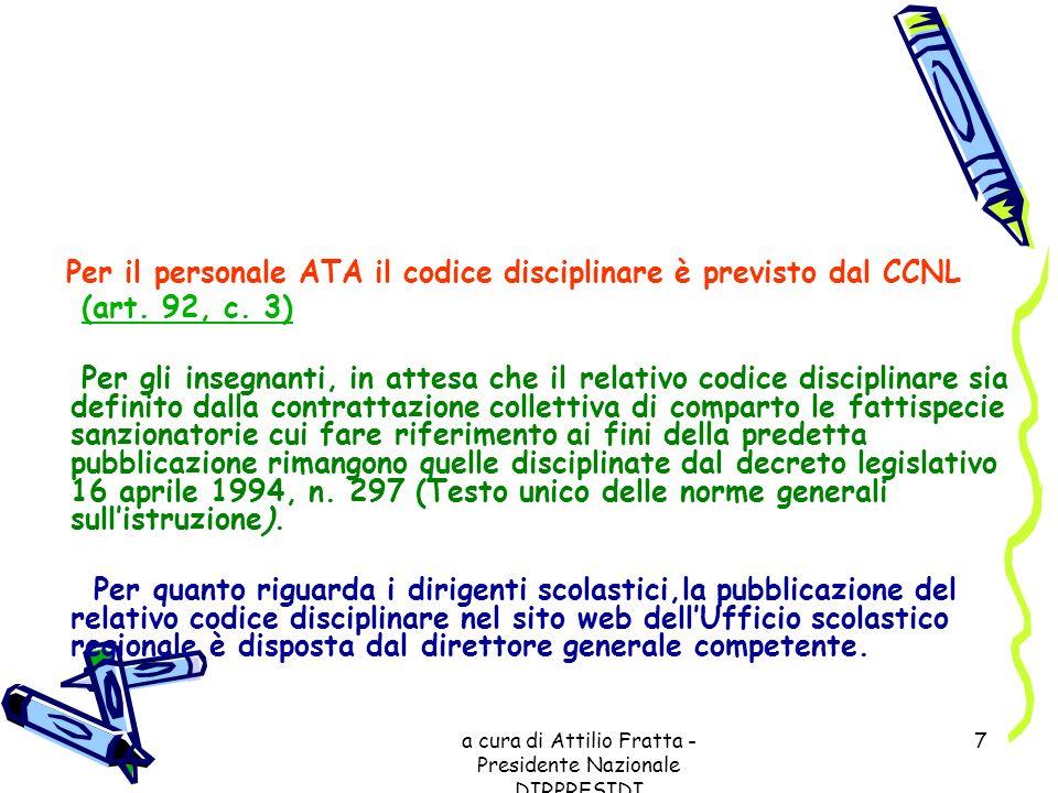 a cura di Attilio Fratta - Presidente Nazionale DIRPRESIDI 7 Per il personale ATA il codice disciplinare è previsto dal CCNL (art. 92, c. 3) Per gli i