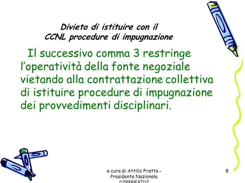 a cura di Attilio Fratta - Presidente Nazionale DIRPRESIDI 8 Divieto di istituire con il CCNL procedure di impugnazione Il successivo comma 3 restring