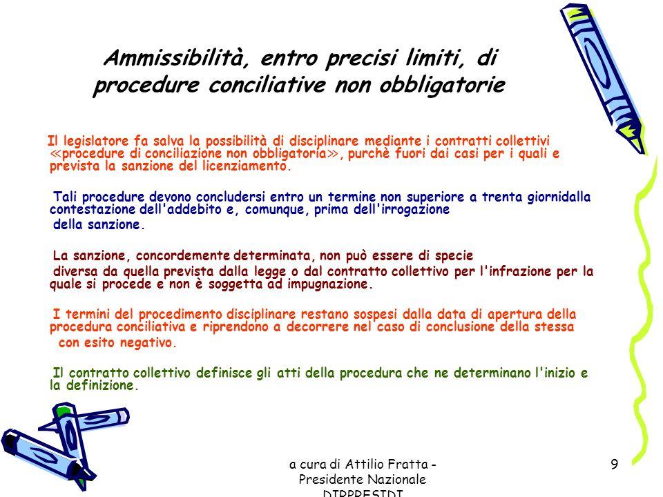 a cura di Attilio Fratta - Presidente Nazionale DIRPRESIDI 9 Ammissibilità, entro precisi limiti, di procedure conciliative non obbligatorie Il legisl