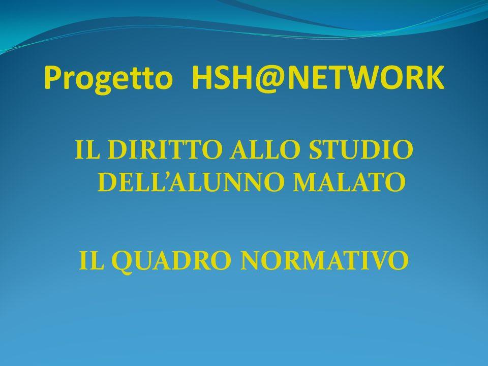 Progetto HSH@NETWORK IL DIRITTO ALLO STUDIO DELLALUNNO MALATO IL QUADRO NORMATIVO