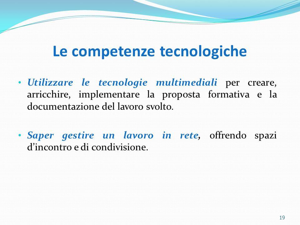 Le competenze tecnologiche Utilizzare le tecnologie multimediali per creare, arricchire, implementare la proposta formativa e la documentazione del la