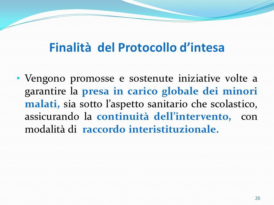Finalità del Protocollo dintesa Vengono promosse e sostenute iniziative volte a garantire la presa in carico globale dei minori malati, sia sotto lasp