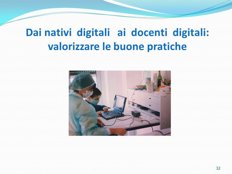 32 Dai nativi digitali ai docenti digitali: valorizzare le buone pratiche 32