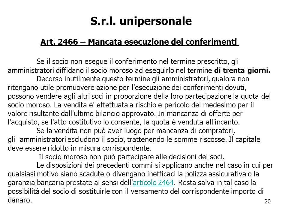 20 S.r.l. unipersonale Art. 2466 – Mancata esecuzione dei conferimenti Se il socio non esegue il conferimento nel termine prescritto, gli amministrato