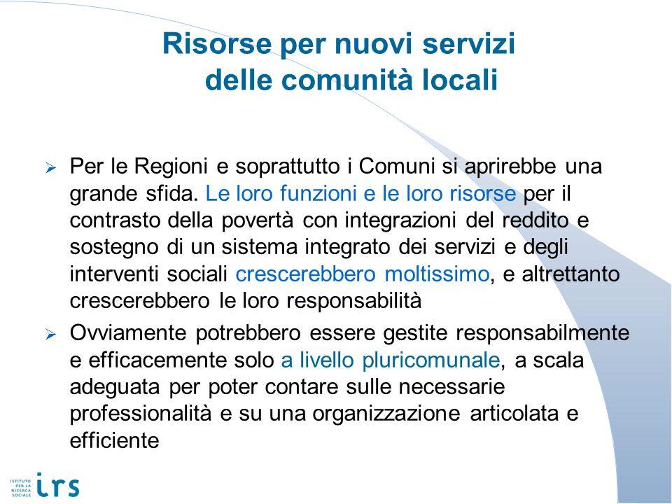 Risorse per nuovi servizi delle comunità locali Per le Regioni e soprattutto i Comuni si aprirebbe una grande sfida. Le loro funzioni e le loro risors