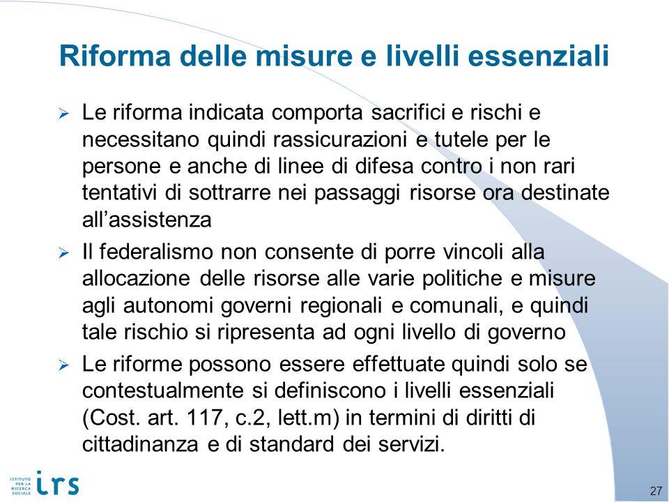Riforma delle misure e livelli essenziali Le riforma indicata comporta sacrifici e rischi e necessitano quindi rassicurazioni e tutele per le persone