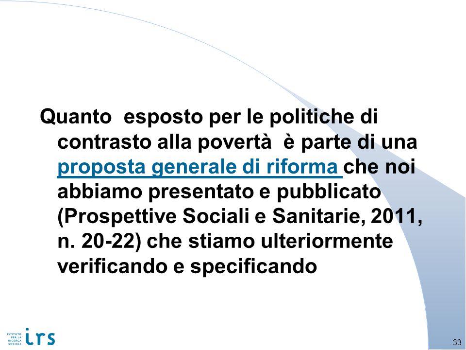 Quanto esposto per le politiche di contrasto alla povertà è parte di una proposta generale di riforma che noi abbiamo presentato e pubblicato (Prospet