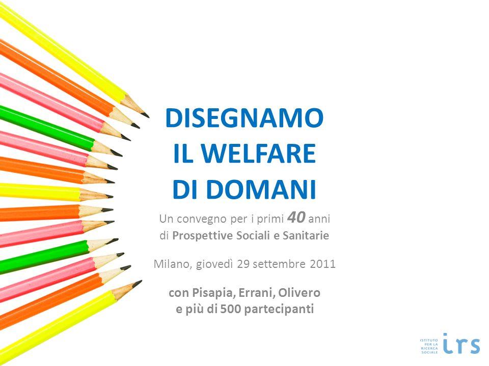 DISEGNAMO IL WELFARE DI DOMANI Un convegno per i primi 40 anni di Prospettive Sociali e Sanitarie Milano, giovedì 29 settembre 2011 con Pisapia, Erran