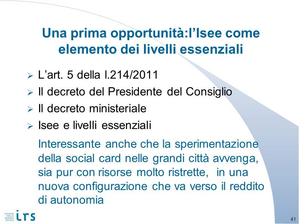 Lart. 5 della l.214/2011 Il decreto del Presidente del Consiglio Il decreto ministeriale Isee e livelli essenziali Interessante anche che la speriment