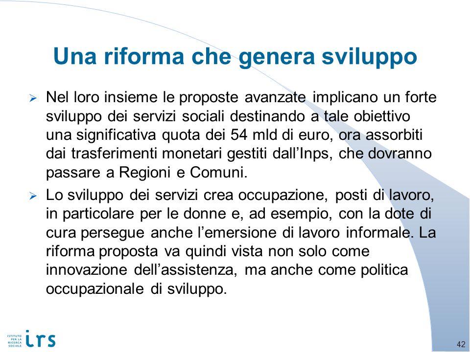 Una riforma che genera sviluppo Nel loro insieme le proposte avanzate implicano un forte sviluppo dei servizi sociali destinando a tale obiettivo una