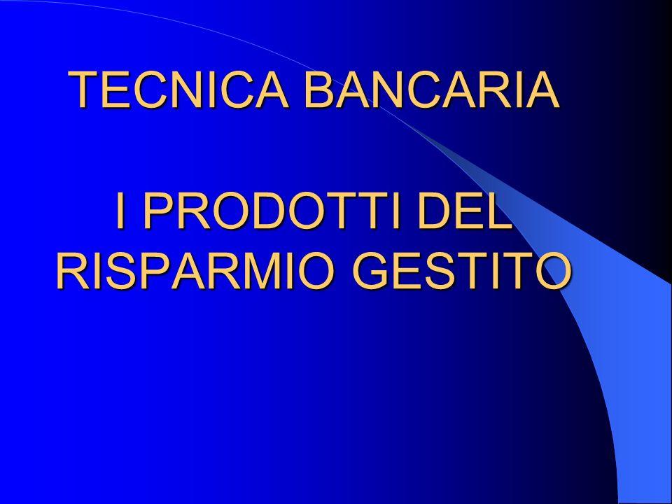 TECNICA BANCARIA I PRODOTTI DEL RISPARMIO GESTITO