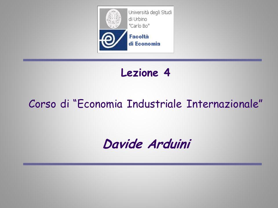 Lezione 4 Corso di Economia Industriale Internazionale Davide Arduini